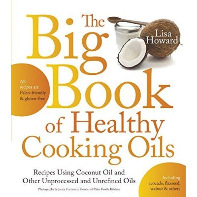 Lisa Howard  - Author of  The Big Book of Healthy Cooking Oils