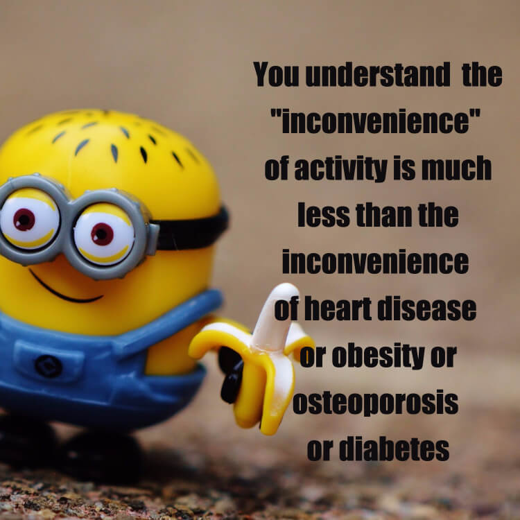 Exercise is required for long-term health. Keep up the good work!