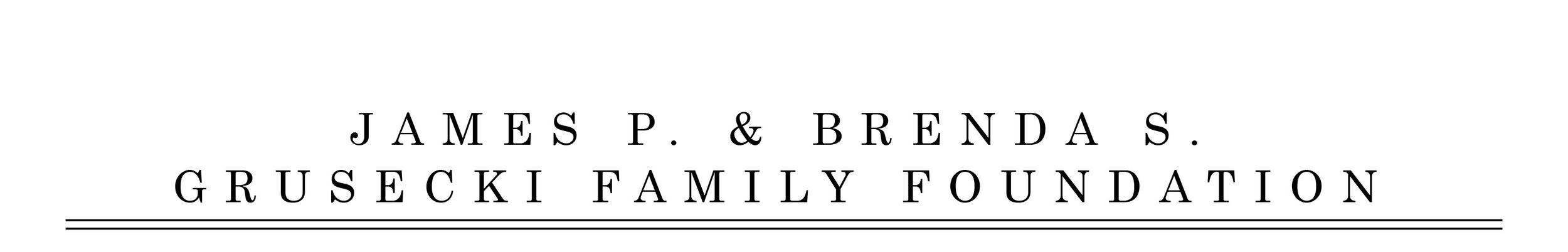 JAMES P. & BRENDA S. GRUSECKI FAMILY FOUNDATION