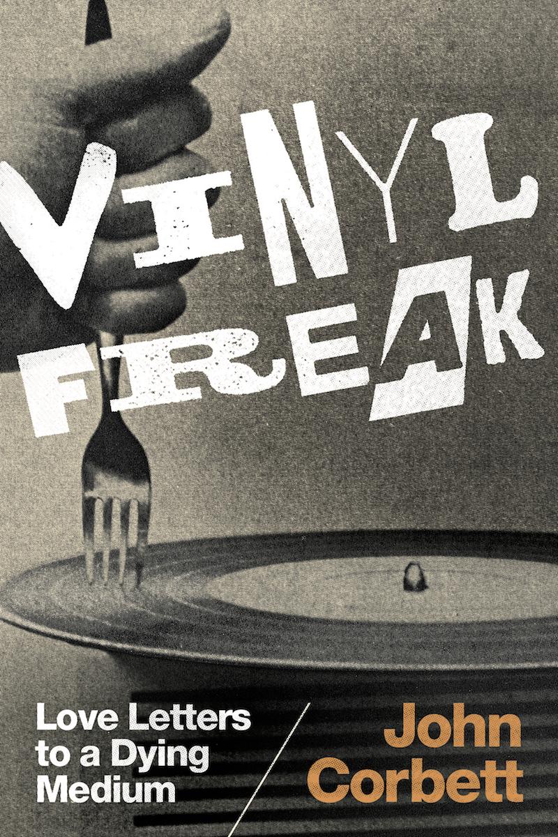 Vinyl Freak: Love Letters to a Dying Medium