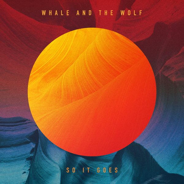Whale and the Wolf - So It Goes (Single)