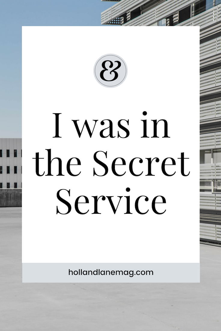 I was in the secret service. 3 lessons I learned from serving my country. Click to read more from Holl & Lane Magazine at hollandlanemag.com