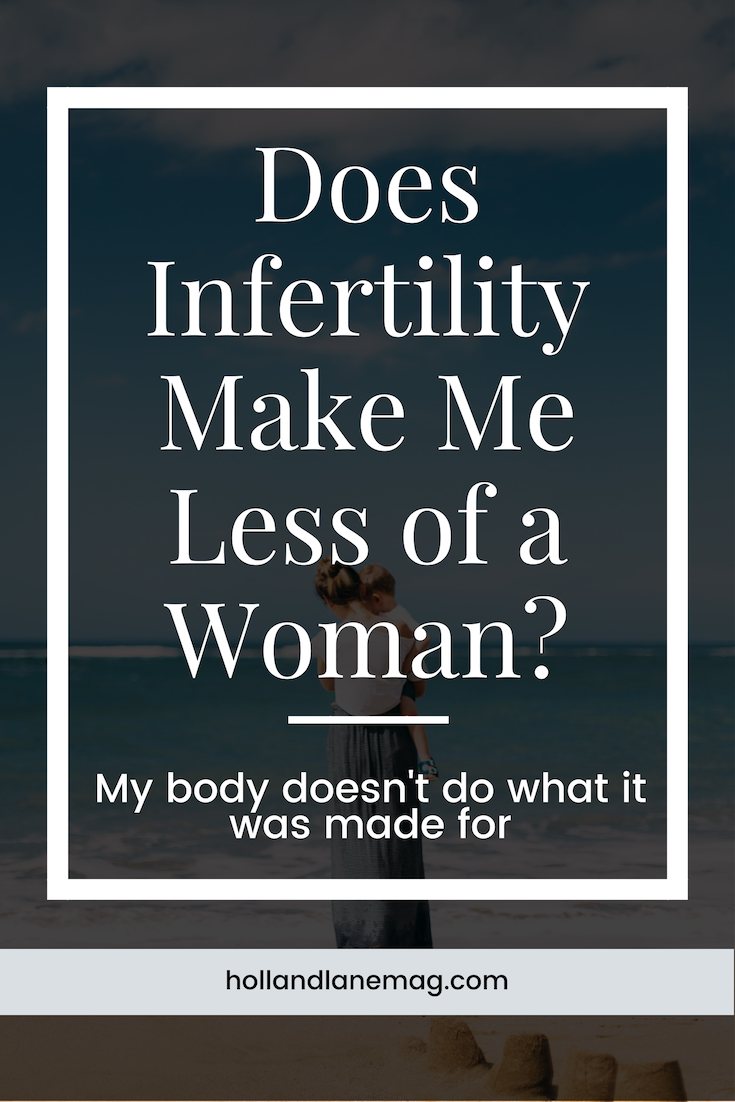 My body doesn't do what it was made to do. I am infertile. Click to read more from Holl & Lane Magazine at hollandlanemag.com