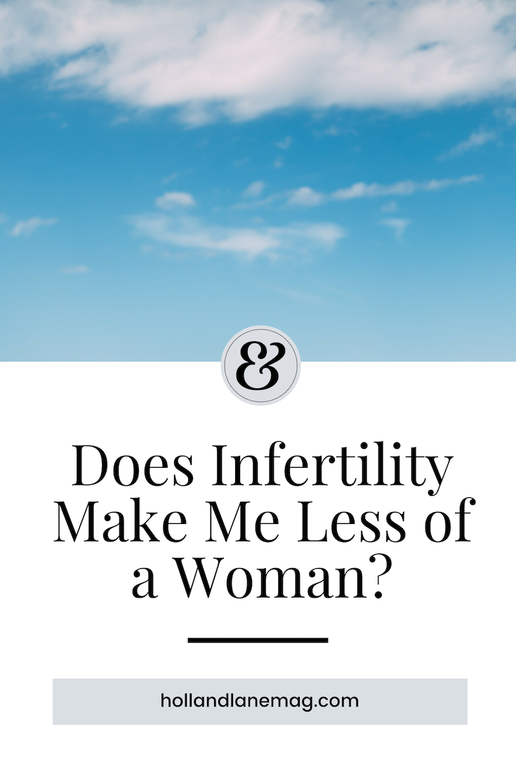 Does infertility make me less of a woman? When you can't become pregnant, does it take away who you are as a woman? Click to read more from Holl & Lane Magazine at hollandlanemag.com