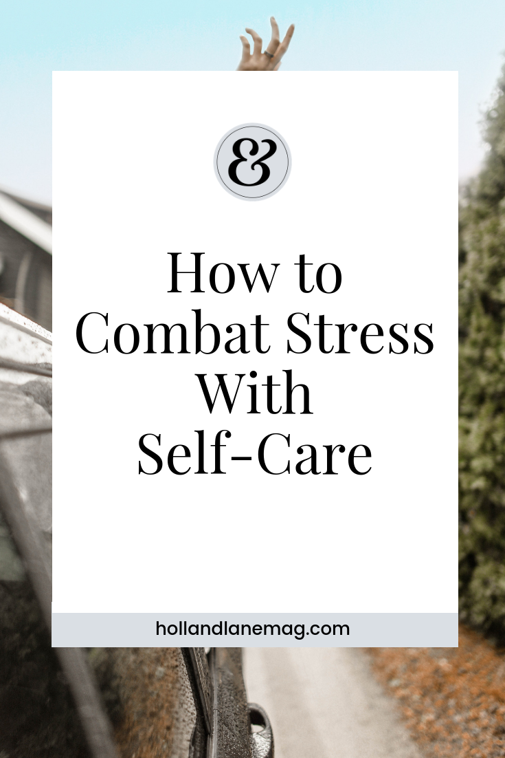 Combat your stress with self-care and begin your journey to wellness. // Click to read more from Holl & Lane at hollandlanemag.com