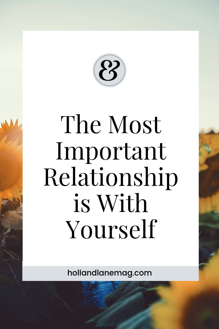 You are your most important relationship. You must care for yourself and be kind and respect yourself as you would any loved one. // Click to read more from Holl & Lane Magazine at hollandlanemag.com