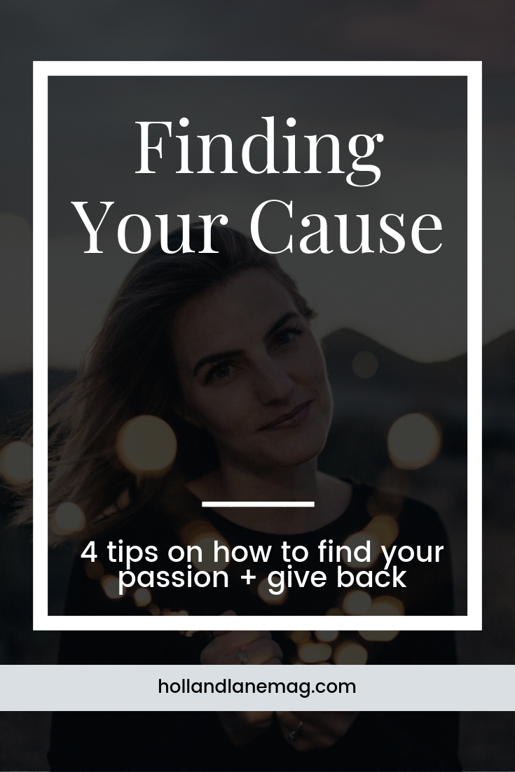 4 tips on how to find your cause and give back // Click to read more from Holl & Lane Magazine at hollandlanemag.com