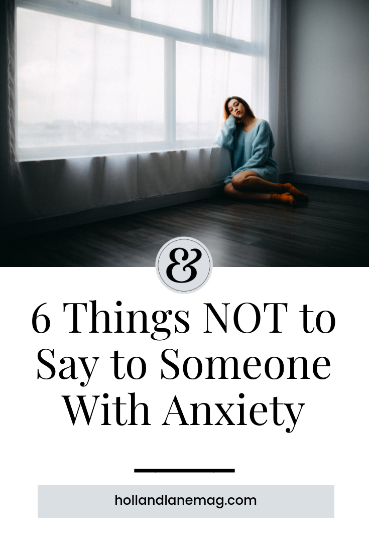 Plus 4 things you SHOULD say to anxiety sufferers. Click to read more at hollandlanemag.com