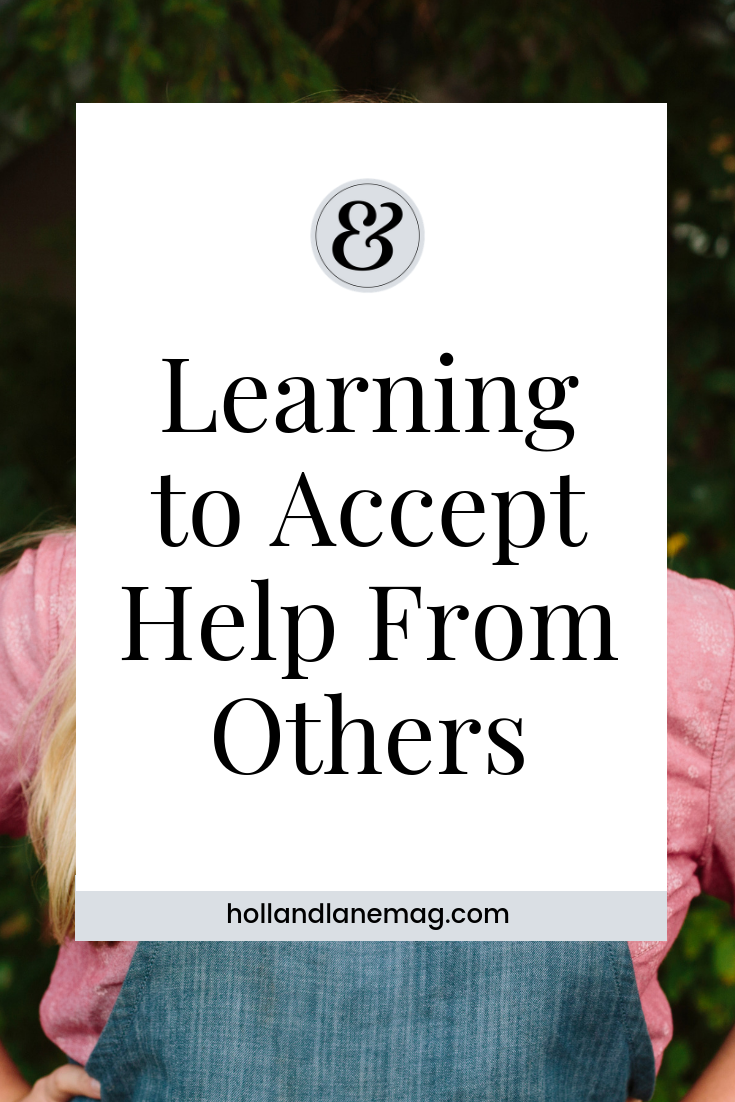 I find 'go-getter' women have the hardest time with asking for or accepting help. Click to read more at hollandlanemag.com