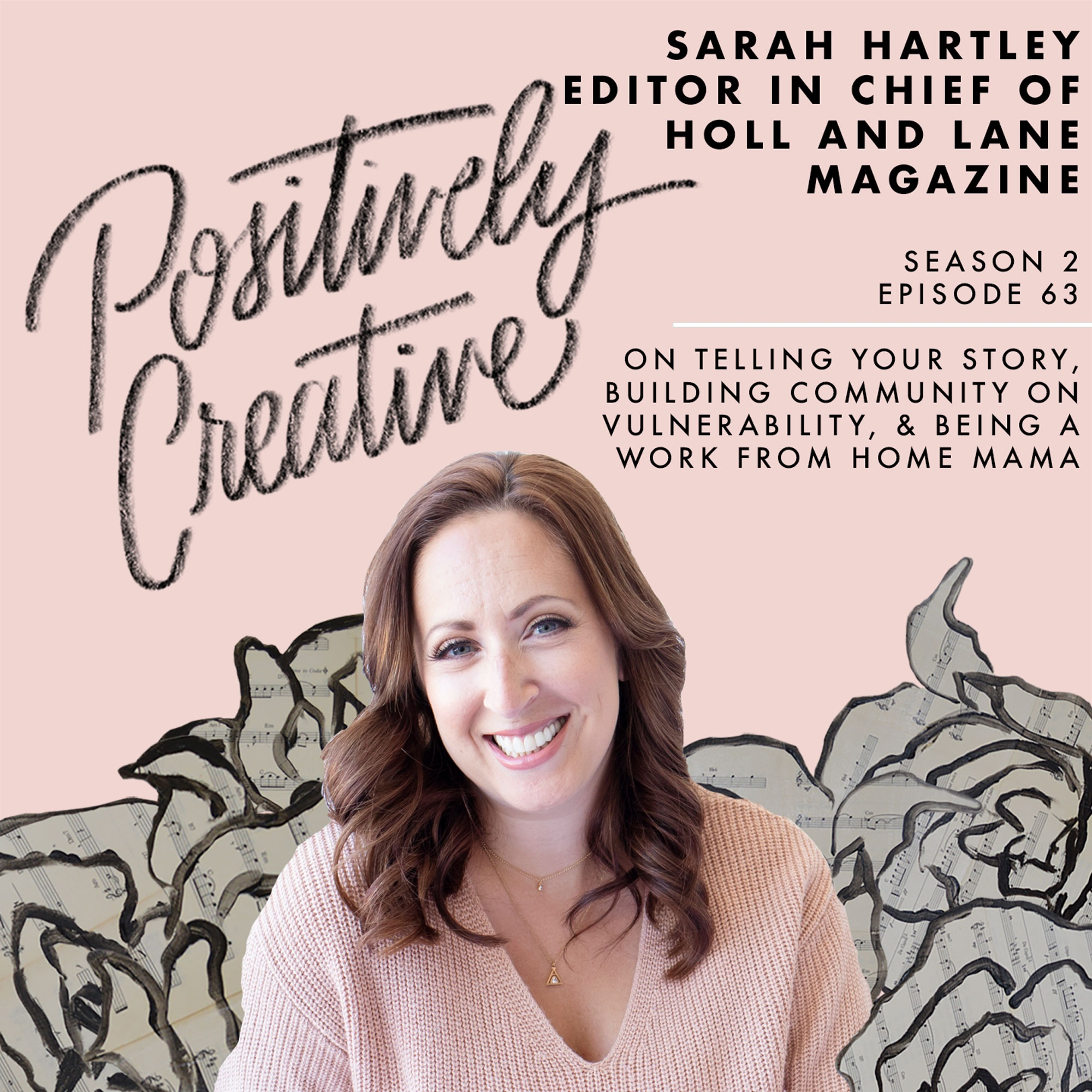 S2-Ep-63---Sarah-Hartley%2C-Editor-in-Chief-of-Holl-and-Lane-Magazine-on-Telling-Your-Story%2C-Building-Community-on-Vulnerability%2C-%26-Being-a-Work-from-Home-Mama.jpg