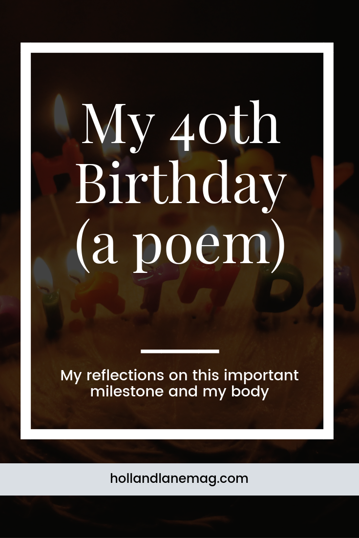 An ode to my body on its 40th birthday. Read more at hollandlanemag.com