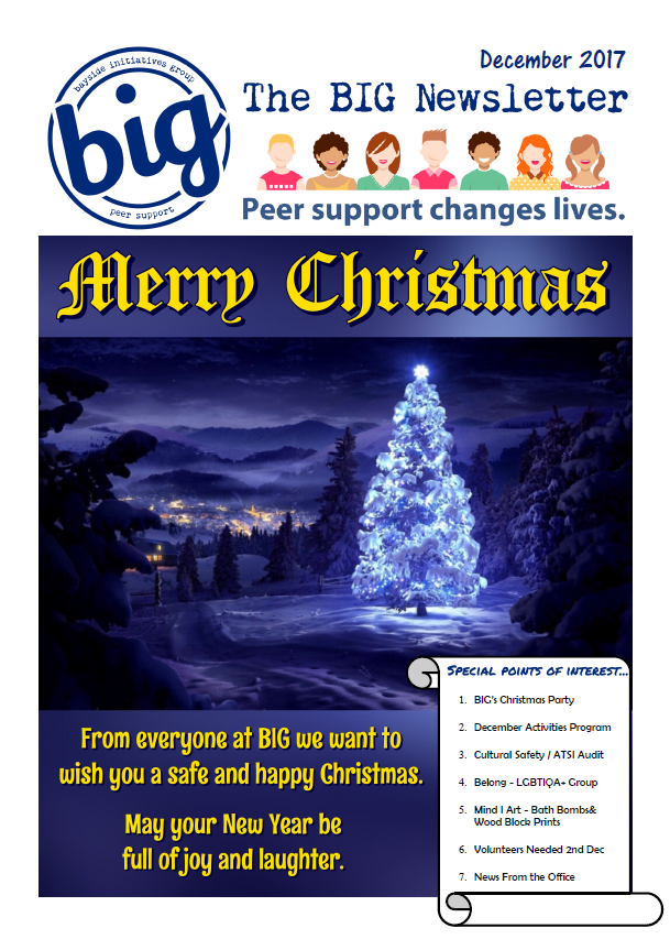 BIG Newsletter December 2017 - BIG is a mental health peer support community run by and for people who experience mental health challenge