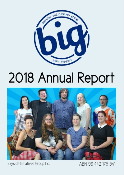 2018 Annual Report - Bayside Initiatives Group Inc. (BIG) a peer support community located in Redland City, QLD - Supporting people who experience mental health issues as we move towards recovery... together.