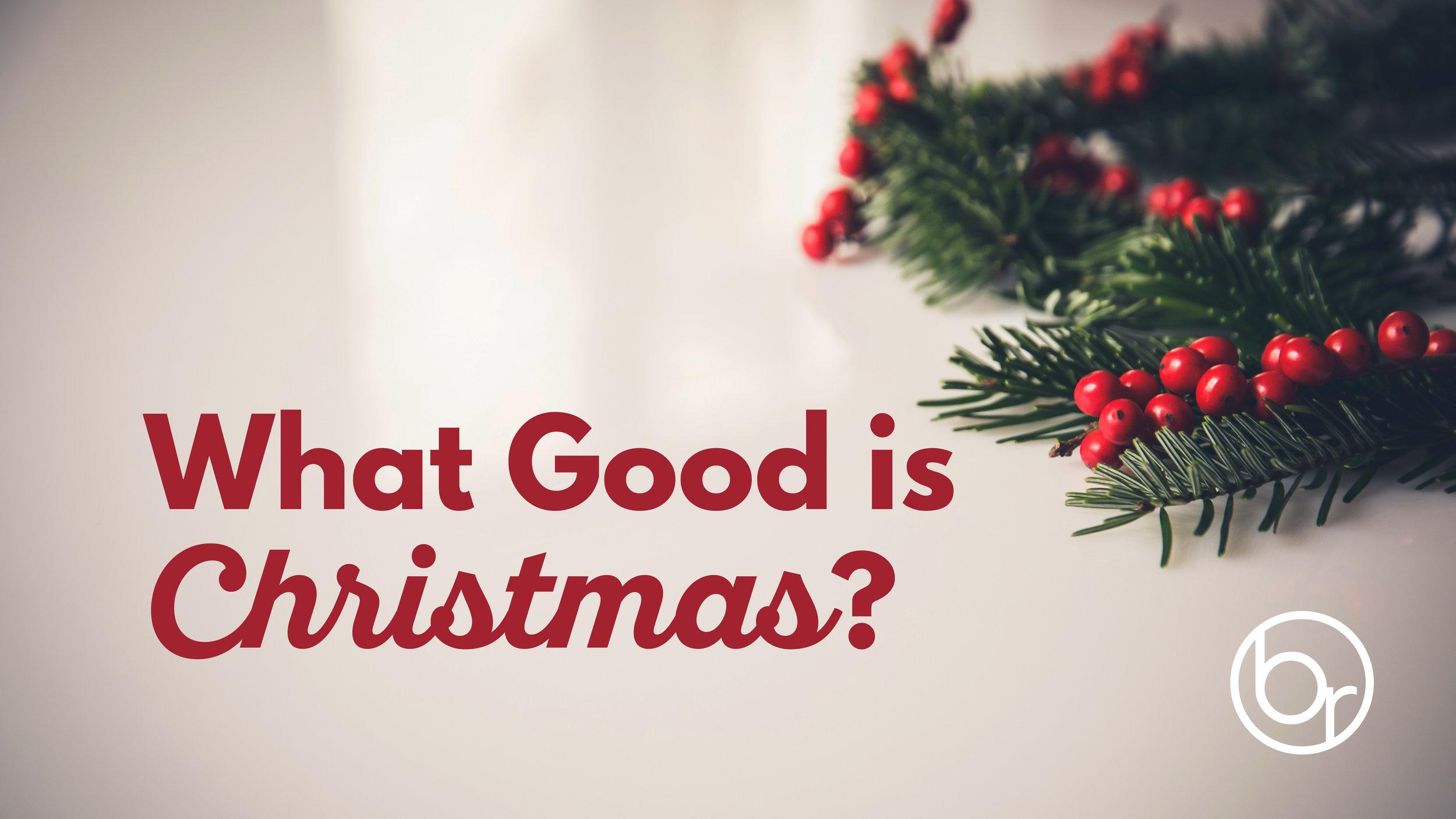 What good Is Christmas_XMAS 2017.jpg