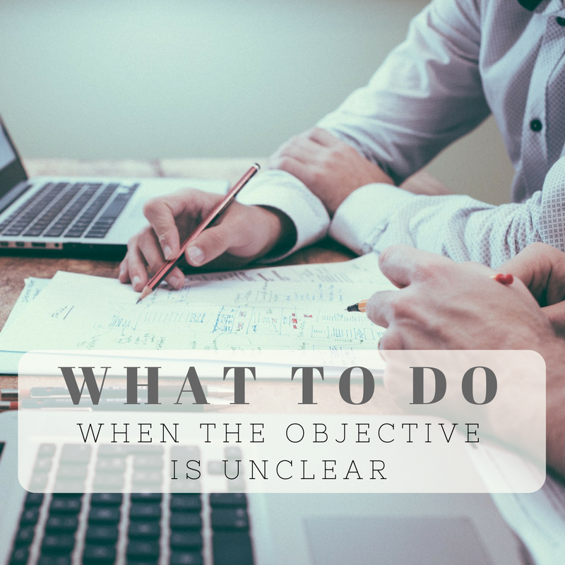 what to do when the objective is unclear