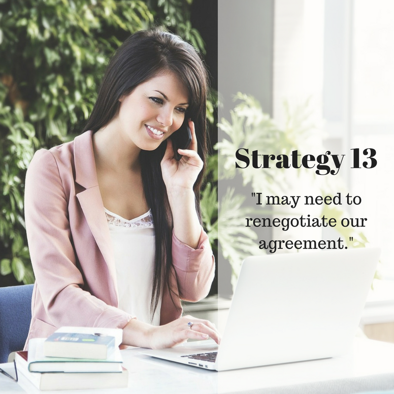 Strategy #13: I may need to renegotiate our agreement.