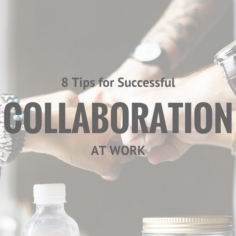 8 tips for successful collaboration at work