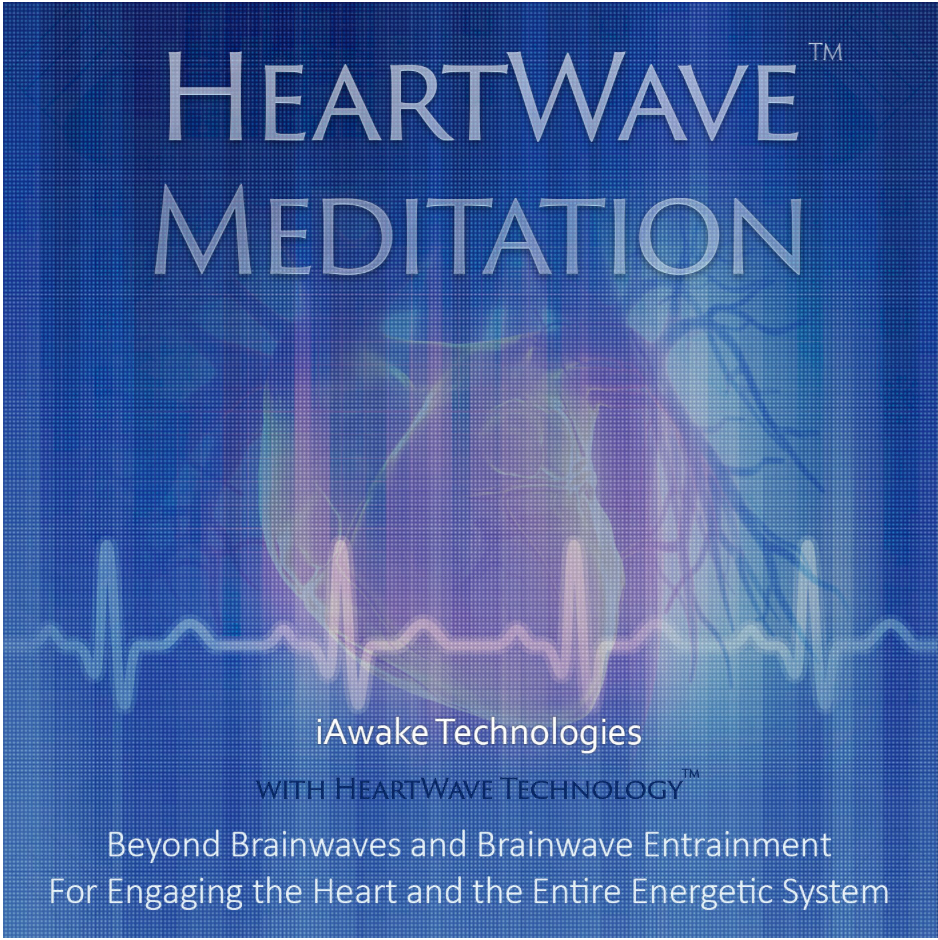 HeartWave Meditation (TM) Beyond the Brain: For Engaging the Heart & the Entire Energetic System