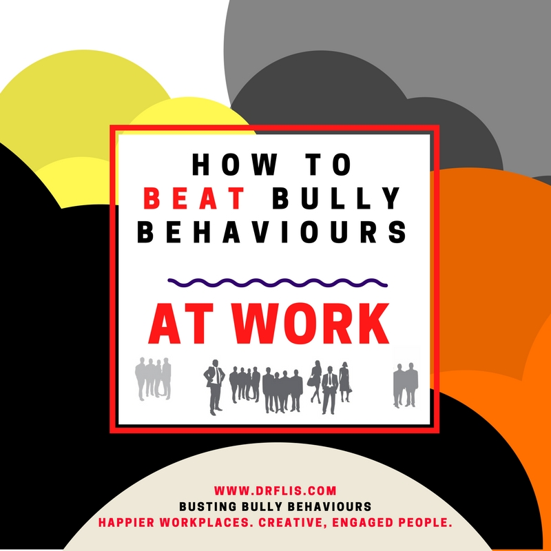 how to beat bully behaviours at work2 Dr Flis.jpg