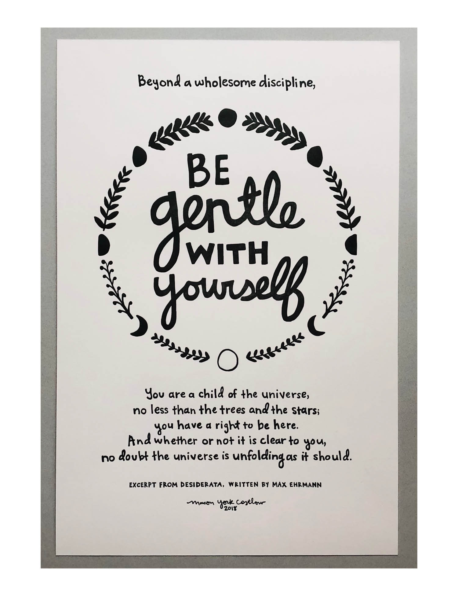"""BE GENTLE WITH YOURSELF     An excerpt from the wonderful poem, Desiderata. A beautiful reminder for us all. Hand-drawn plants and the moon phases encircle """"be gentle with yourself"""" and the rest of the poem except is displayed below."""