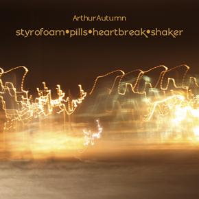 Arthur*Autumn |Styrofoam Pills Heartbreak Shaker Released 2006