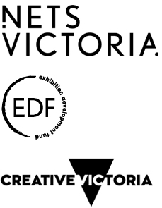 This exhibition has received development assistance from NETS Victoria's Exhibition Development Fund Grant, supported by the Victorian Government through Creative Victoria, a division of the Department of Premier and Cabinet.