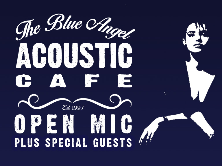 Every Sunday 8-12am Free Entry  Blue Angel Acoustic Café  Now in it's 21st year, the Blue Angel Acoustic Cafe is a chilled out acoustic evening  featuring floor spots and a main act. All styles are welcome. Come down early (8pm)  to get on the performers list or get in touch via the Blue Angel Facebook group.   Blue Angel Facebook