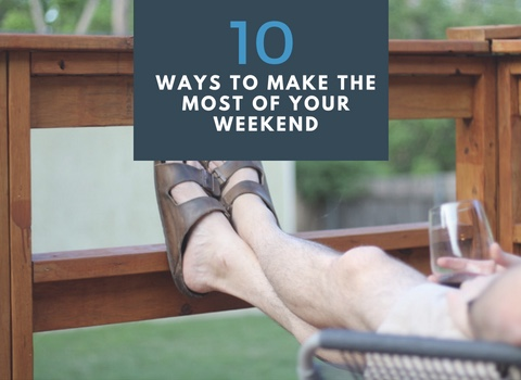 Weekend Tips - Get the most out of your weekend with 10 tips on how to make the most of it.