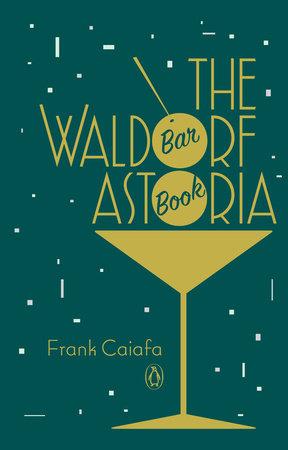 Waldorf-Astoria-cocktail-book-Frank-Caifa