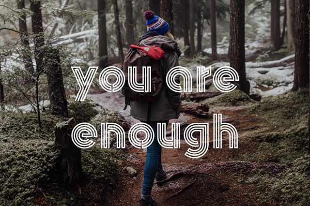 Because sometimes we think we aren't. You are enough. Just as you are.