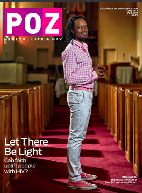 "POZ Magazine featuring Min. Rob Newells, June 2017. Cover Story, ""Let There Be Light: Can faith uplift people with HIV?""   Click here for full article:  https://issuu.com/smartandstrong/docs/poz_hiv_aids_0220"