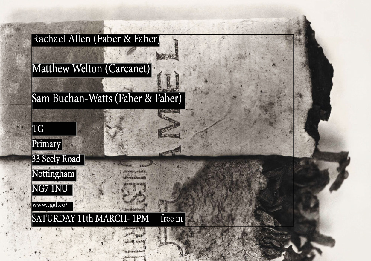 Poetry readings with Rachael Allen (Faber & Faber), Matthew Welton (Carcanet) & Sam Buchan-Watts (Faber & Faber). Saturday 11th March, 1pm.   Small Food Bakery at Primary will be open so people can have lunch prior to readings.  Organised by Matthias Connor.