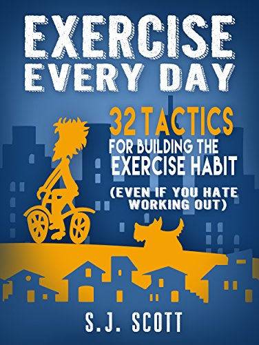 Exercise Everyday 32 Tactics for Building the Exercise Habit