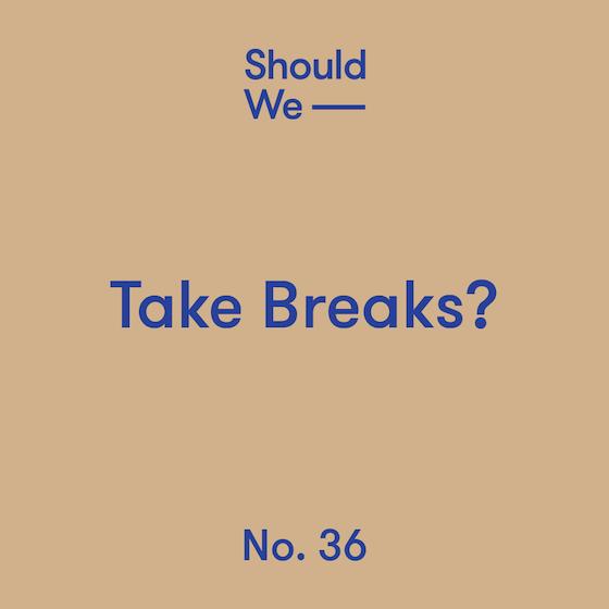 36-Take Breaks 560.png