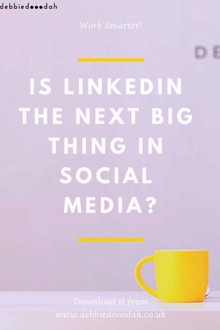 is linkedin the next big thing in social media - debbiedooodah .png