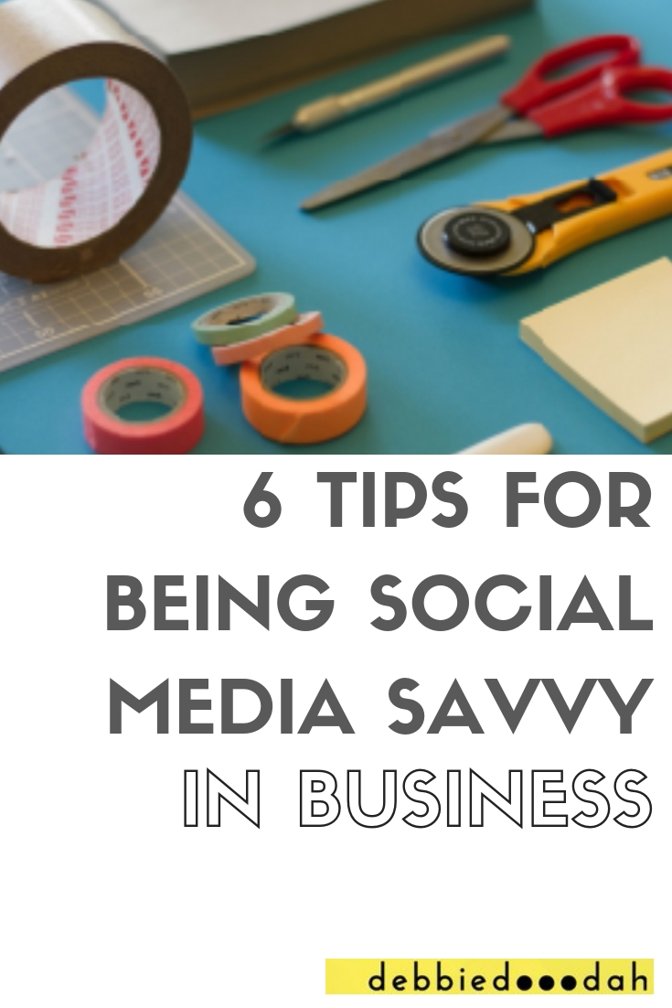 6 TIPS FOR BEING SOCIAL MEDIA SAVVY IN BUSINESS.jpg