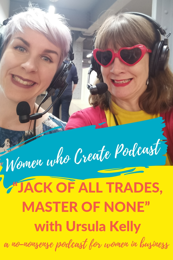 Women who create podcasts - Jack of all trades, master of none with Ursula Kelly.jpg