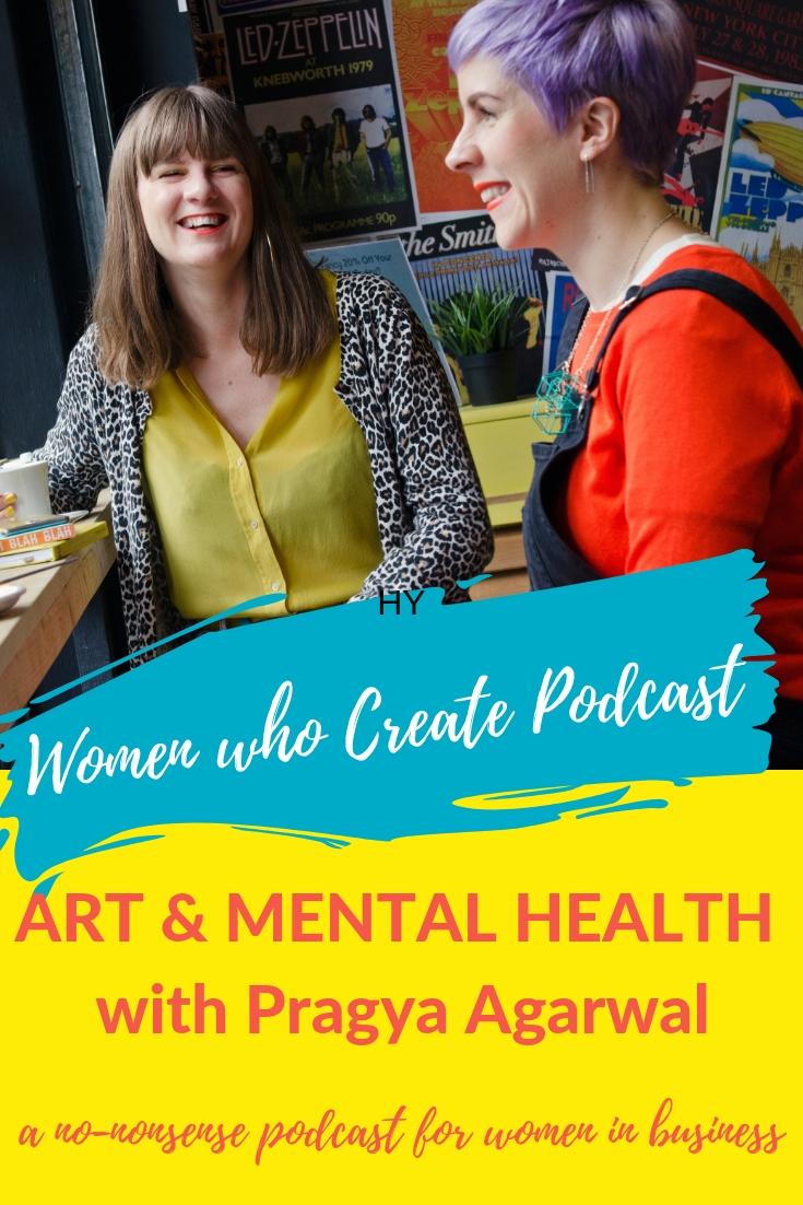 Women who create podcasts - Art & mental health with Pragya Agarwal.jpg