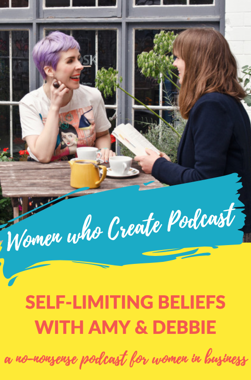 WOMEN WHO CREATE PODCAST - SELF-LIMITING BELIEFS WITH AMY AND DEBBIE