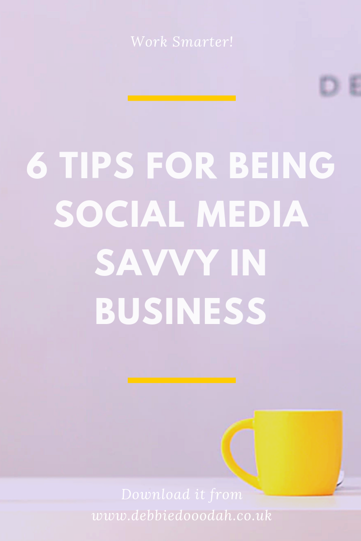 6 TIPS FOR BEING SOCIAL MEDIA SAVVY IN BUSINESS.png