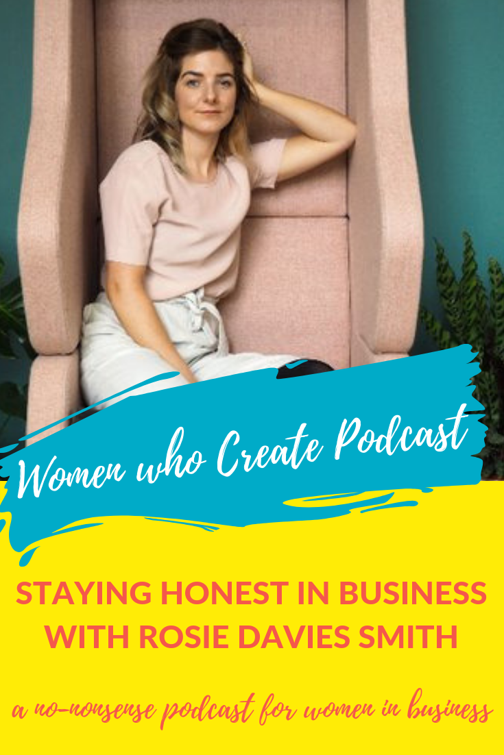 Women who create podcast - STAYING HONEST IN BUSINESS WITH ROSIE DAVIES SMITH.png