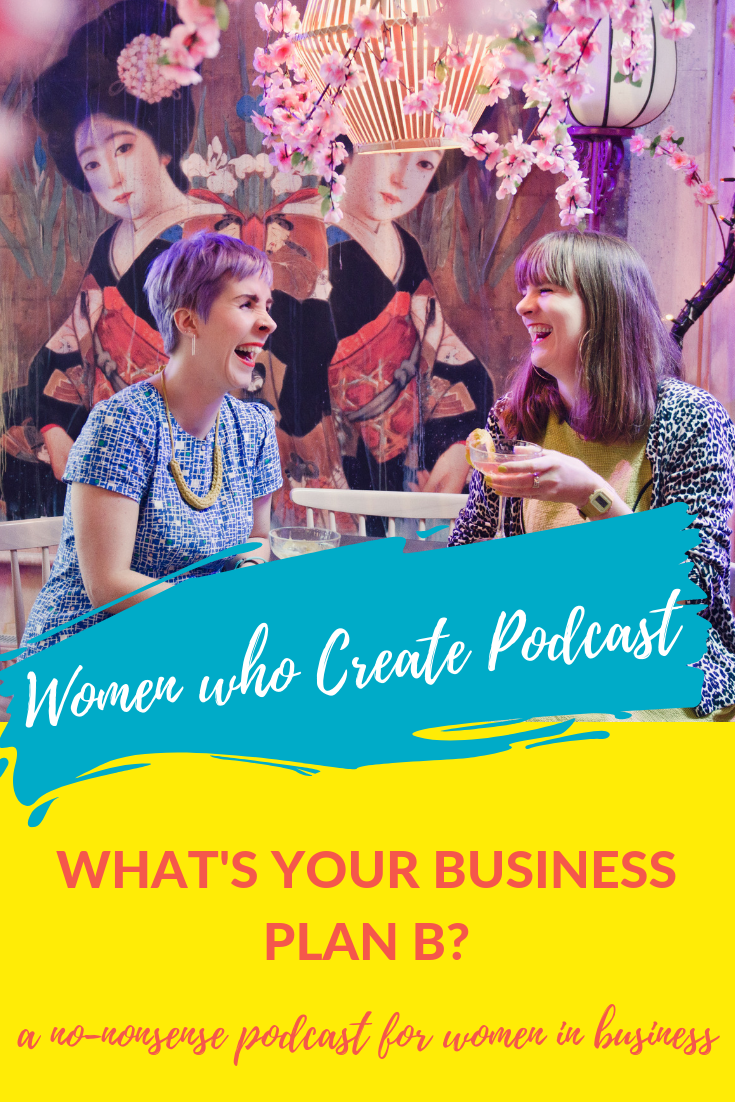 Women who create podcast - WHAT'S YOUR BUSINESS PLAN B?.png