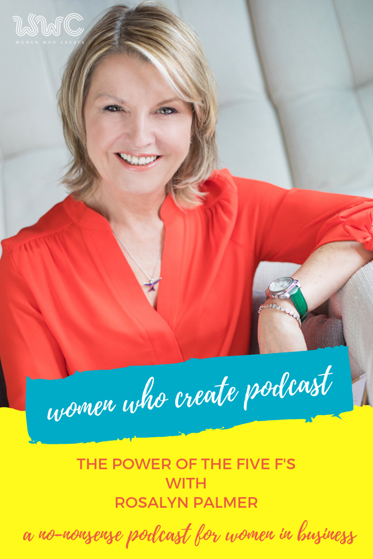 Women Who Create Podcast: The Power of The Five F's with Rosalyn Palmer