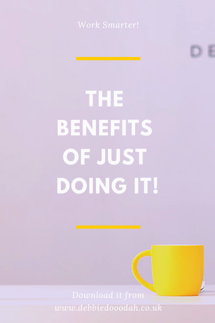 THE BENEFITS OF JUST DOING IT