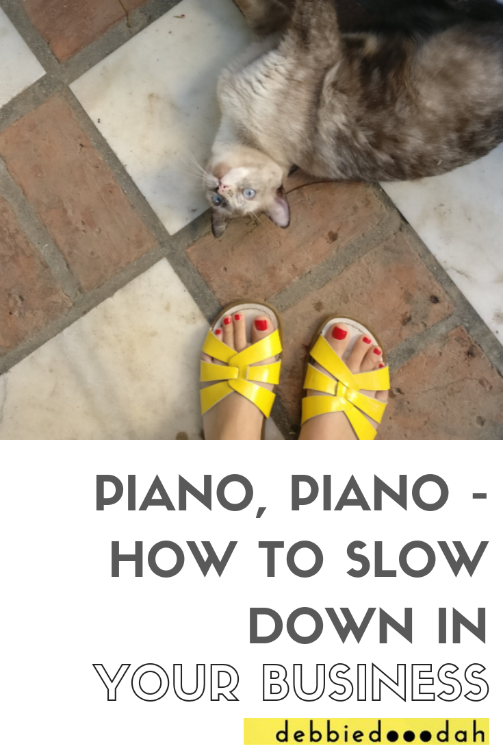 PIANO, PIANO - HOW TO SLOW DOWN IN YOUR BUSINESS-2.png