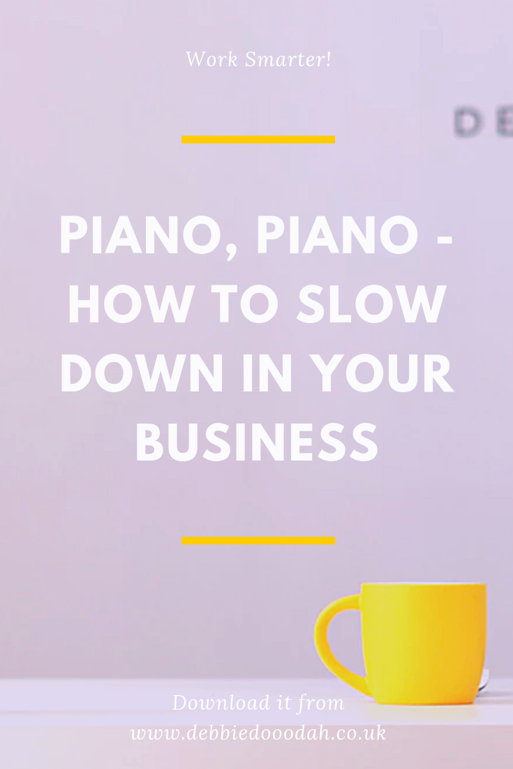 PIANO, PIANO - HOW TO SLOW DOWN IN YOUR BUSINESS.png