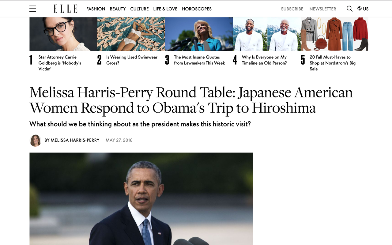 "ELLE     [READ]: ""Melissa Harris-Perry Round Table: Japanese American Women Respond to Obama's Trip to Hiroshima"" by Melissa Harris-Perry. May 2016."