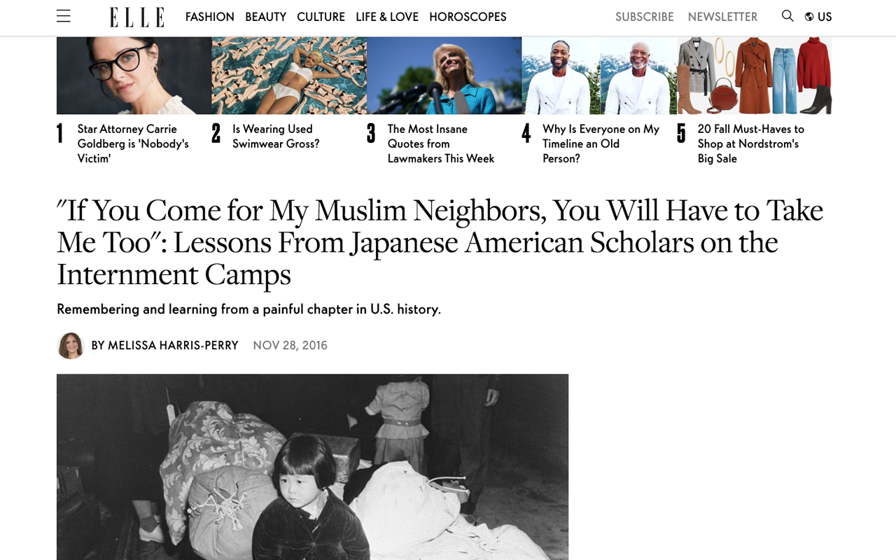 "ELLE     [READ]: """"If You Come for My Muslim Neighbors, You Will Have to Take Me Too"": Lessons From Japanese American Scholars on the Internment Camps"" by Melissa Harris-Perry. Nov 2016."