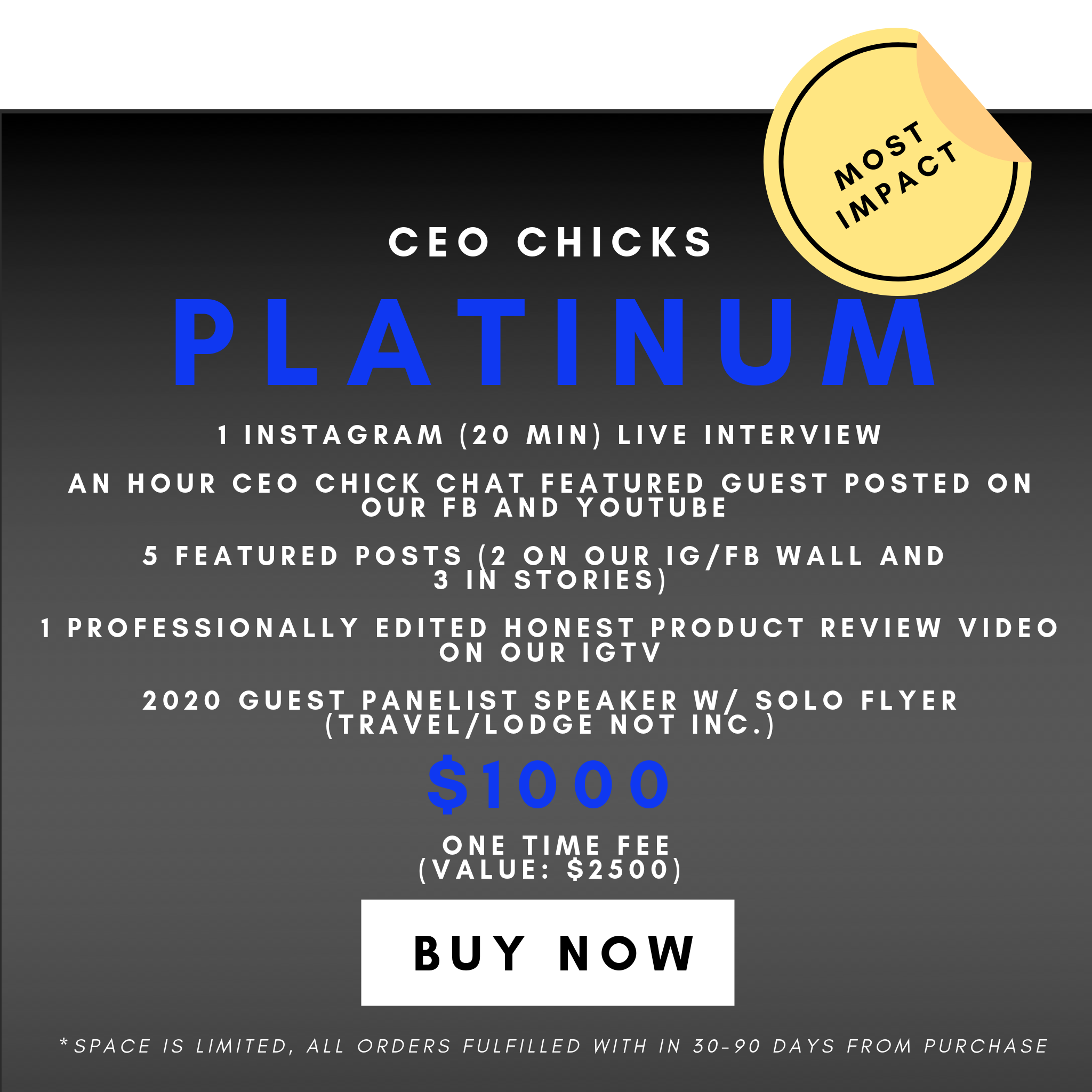 Platinum Partnership - Get interviewed by our Founder, Coleen Otero on our platform. Increase your visibility, engagement and reach by partnering with us! MEMBERS REQUEST YOUR DISCOUNT CODE.1 IG Live Interview w/ Flyer1 CEO Chick Chat Interview w/ Flyer5 IG Feature Posts (2 on our IG/FB Wall and 3 in Stories)1 Video Product Review Panel Speaker Guest (2020)