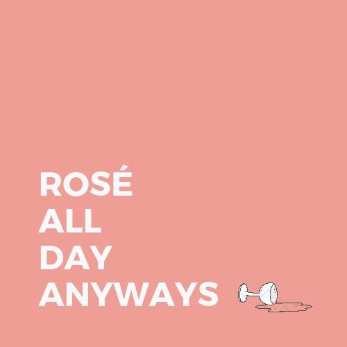 ROSÉ  ALL   DAY  ANYWAYS.jpg